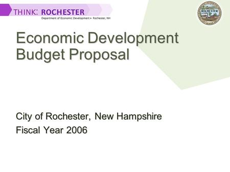 Economic Development Budget Proposal City of Rochester, New Hampshire Fiscal Year 2006.