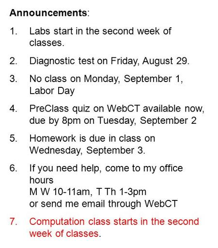 Announcements: 1.Labs start in the second week of classes. 2.Diagnostic test on Friday, August 29. 3.No class on Monday, September 1, Labor Day 4.PreClass.