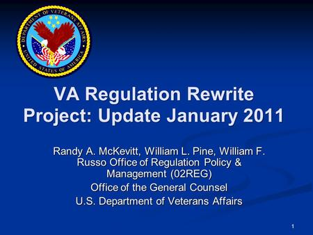 1 VA Regulation Rewrite Project: Update January 2011 Randy A. McKevitt, William L. Pine, William F. Russo Office of Regulation Policy & Management (02REG)