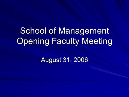 School of Management Opening Faculty Meeting August 31, 2006.
