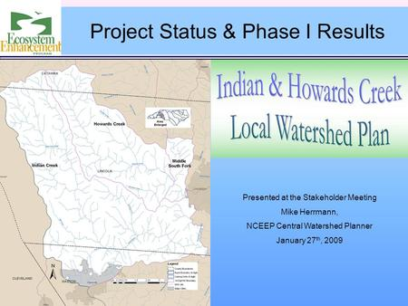 Presented at the Stakeholder Meeting Mike Herrmann, NCEEP Central Watershed Planner January 27 th, 2009 Project Status & Phase I Results.