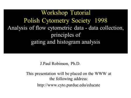 Workshop Tutorial Polish Cytometry Society 1998 Analysis of flow cytometric data - data collection, principles of gating and histogram analysis This presentation.