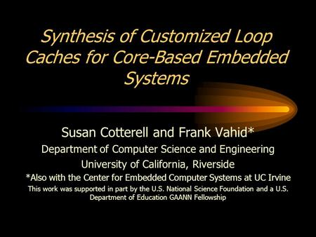 Synthesis of Customized Loop Caches for Core-Based Embedded Systems Susan Cotterell and Frank Vahid* Department of Computer Science and Engineering University.