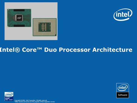 Copyright © 2006, Intel Corporation. All rights reserved. *Other brands and names are the property of their respective owners Intel® Core™ Duo Processor.