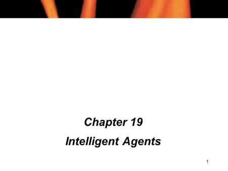 1 Chapter 19 Intelligent Agents. 2 Chapter 19 Contents (1) l Intelligence l Autonomy l Ability to Learn l Other Agent Properties l Reactive Agents l Utility-Based.
