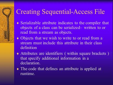 Creating Sequential-Access File  Serializable attribute indicates to the compiler that objects of a class can be serialized– written to or read from a.