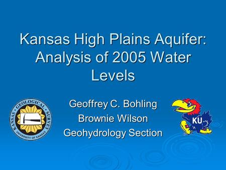 Kansas High Plains Aquifer: Analysis of 2005 Water Levels Geoffrey C. Bohling Brownie Wilson Geohydrology Section.