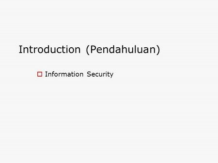 Introduction (Pendahuluan)  Information Security.