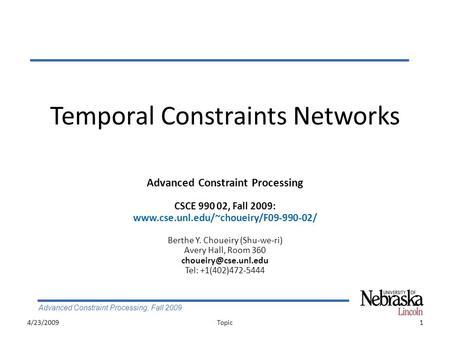 Advanced Constraint Processing, Fall 2009 Temporal Constraints Networks 4/23/20091Topic Advanced Constraint Processing CSCE 990 02, Fall 2009: www.cse.unl.edu/~choueiry/F09-990-02/