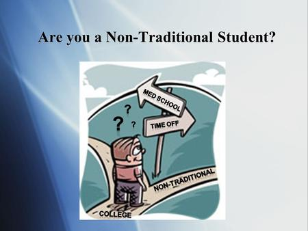 Are you a Non-Traditional Student?. Non-traditional Paths to Medical School 2009 Presenters: Lauren Mathews, MS2 Michael Rey, MS2 Chrystal Webb, MS2 2010.
