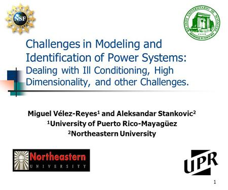 1 Miguel Vélez-Reyes 1 and Aleksandar Stankovic 2 1 University of Puerto Rico-Mayagüez 2 Northeastern University Challenges in Modeling and Identification.