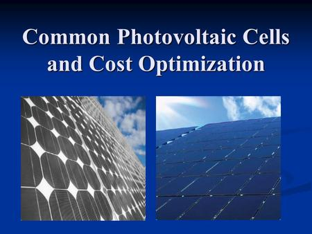 Common Photovoltaic Cells and Cost Optimization. Overview Overview of solar power Overview of solar power Economic Problems Economic Problems Crystalline.