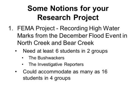Some Notions for your Research Project 1.FEMA Project - Recording High Water Marks from the December Flood Event in North Creek and Bear Creek Need at.