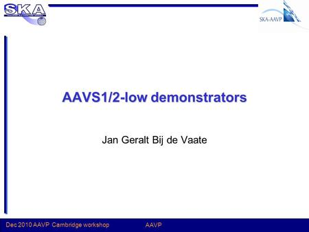 Dec 2010 AAVP Cambridge workshop AAVP AAVS1/2-low demonstrators Jan Geralt Bij de Vaate.