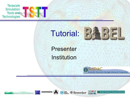 TerascaleSimulation Tools and Technologies Tutorial: Presenter Institution.
