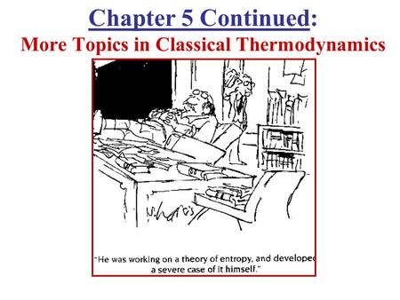 Chapter 5 Continued: More Topics in Classical Thermodynamics.