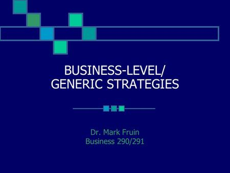 BUSINESS-LEVEL/ GENERIC STRATEGIES Dr. Mark Fruin Business 290/291.