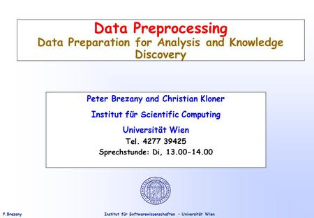 Institut für Softwarewissenschaften – Universität WienP.Brezany Data Preprocessing Data Preparation for Analysis and Knowledge Discovery Peter Brezany.