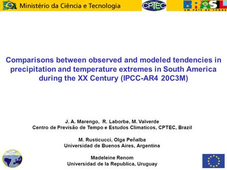 Comparisons between observed and modeled tendencies in precipitation and temperature extremes in South America during the XX Century (IPCC-AR4 20C3M) J.