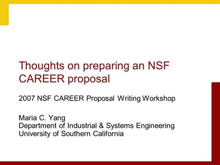 Thoughts on preparing an NSF CAREER proposal 2007 NSF CAREER Proposal Writing Workshop Maria C. Yang Department of Industrial & Systems Engineering University.