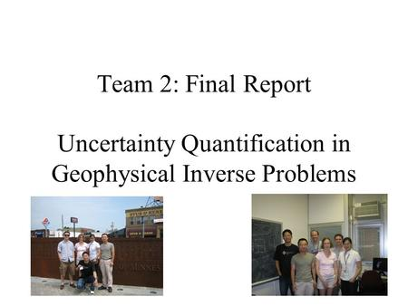 Team 2: Final Report Uncertainty Quantification in Geophysical Inverse Problems.