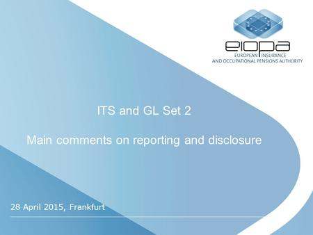 ITS and GL Set 2 Main comments on reporting and disclosure 28 April 2015, Frankfurt.