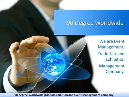 90 Degree Worldwide We are Event Management, Trade Fair and Exhibition Management Company. 90 degree Worldwide (Global Exhibition and Event Management.