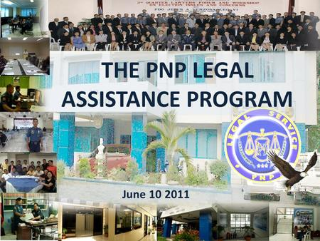 THE PNP LEGAL ASSISTANCE PROGRAM June 10 2011. Concept of the PNP Legal Assistance Program Knowledge and observance to the rule of law is indispensable.