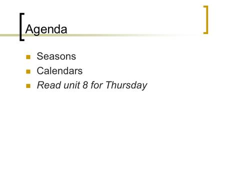 Agenda Seasons Calendars Read unit 8 for Thursday.