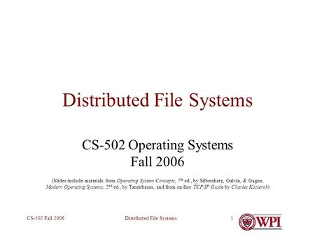 Distributed File SystemsCS-502 Fall 20061 Distributed File Systems CS-502 Operating Systems Fall 2006 (Slides include materials from Operating System Concepts,