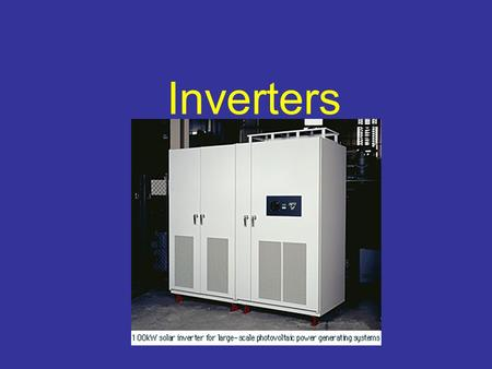 Inverters. What is an inverter? Inverters change Direct Current (DC) to Alternating Current (AC). Stand-Alone inverters can be used to convert DC from.
