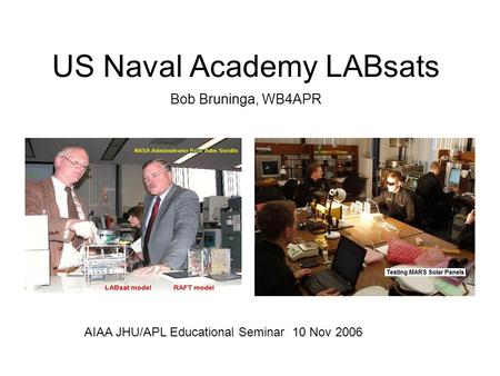 US Naval Academy LABsats Bob Bruninga, WB4APR AIAA JHU/APL Educational Seminar 10 Nov 2006.