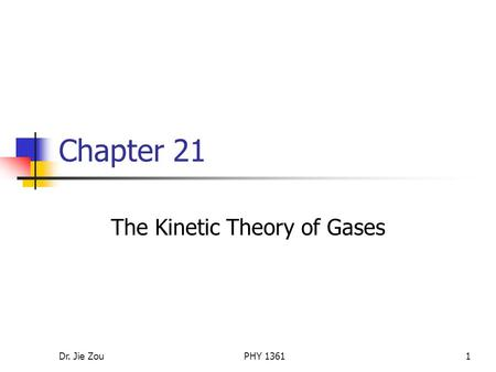 Dr. Jie ZouPHY 13611 Chapter 21 The Kinetic Theory of Gases.