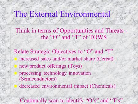 "The External Environmental Think in terms of Opportunities and Threats - the ""O"" and ""T"" of TOWS Relate Strategic Objectives to ""O"" and ""T"" n increased."