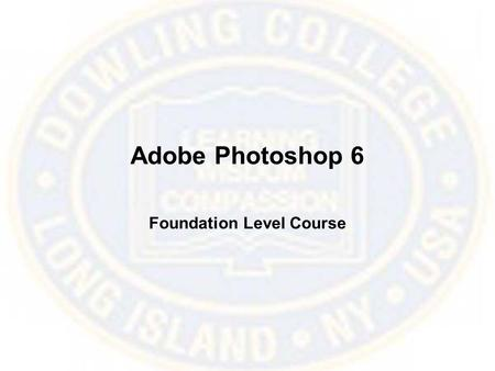 Adobe Photoshop 6 Foundation Level Course. What is Photoshop? Photoshop is a graphics program, which allows you to manipulate elements of photographs.