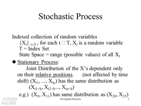 Stochastic Process1 Indexed collection of random variables {X t } t   for each t  T  X t is a random variable T = Index Set State Space = range.