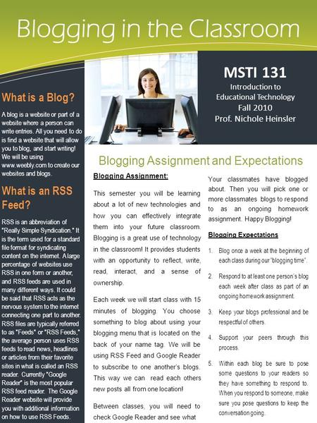 Blogging in the Classroom Blogging Assignment and Expectations MSTI 131 Introduction to Educational Technology Fall 2010 Prof. Nichole Heinsler What is.