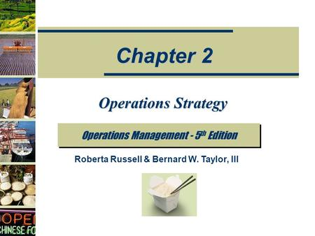 Operations Strategy Operations Management - 5 th Edition Chapter 2 Roberta Russell & Bernard W. Taylor, III.