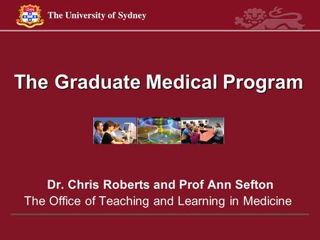 The Graduate Medical Program Dr. Chris Roberts and Prof Ann Sefton The Office of Teaching and Learning in Medicine.