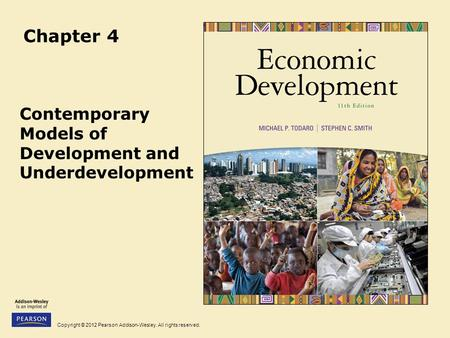 Copyright © 2012 Pearson Addison-Wesley. All rights reserved. Chapter 4 Contemporary Models of Development and Underdevelopment.