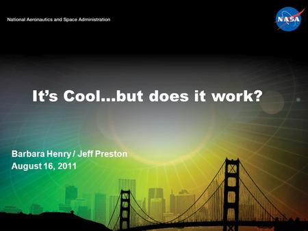 It's Cool…but does it work? Barbara Henry / Jeff Preston August 16, 2011.
