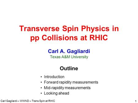 Carl Gagliardi – WWND – Trans Spin at RHIC 1 Transverse Spin Physics in pp Collisions at RHIC Carl A. Gagliardi Texas A&M University Outline Introduction.