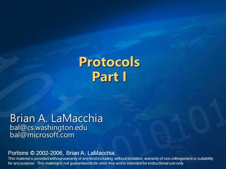 <strong>Protocols</strong> Part I Brian A. LaMacchia Portions © 2002-2006, Brian A. LaMacchia. This material is provided without.