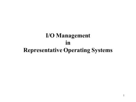 1 I/O Management in Representative Operating Systems.