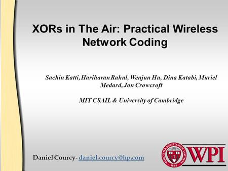 XORs in The Air: Practical Wireless Network Coding Daniel Courcy- Sachin Katti, Hariharan Rahul, Wenjun Hu, Dina.