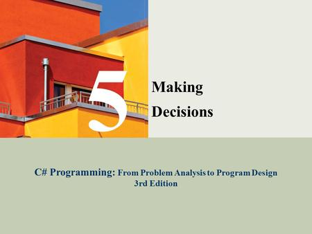 C# Programming: From Problem Analysis to Program Design1 Making Decisions C# Programming: From Problem Analysis to Program Design 3rd Edition 5.