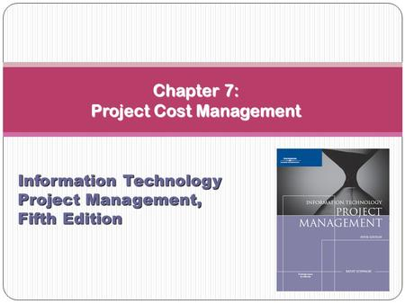 Chapter 7: Project Cost Management Information Technology Project Management, Fifth Edition.