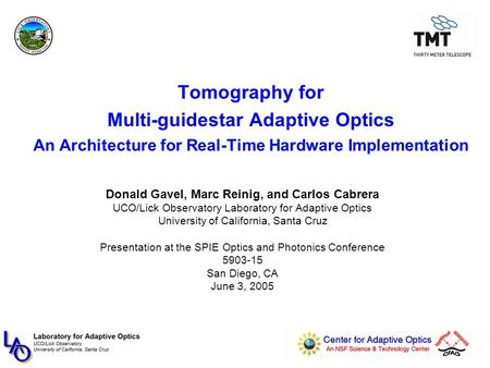 Tomography for Multi-guidestar Adaptive Optics An Architecture for Real-Time Hardware Implementation Donald Gavel, Marc Reinig, and Carlos Cabrera UCO/Lick.