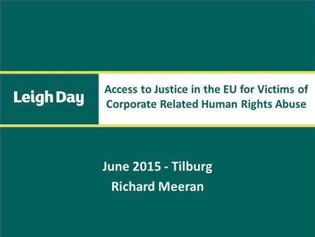 June 2015 - Tilburg Richard Meeran Access to Justice in the EU for Victims of Corporate Related Human Rights Abuse.