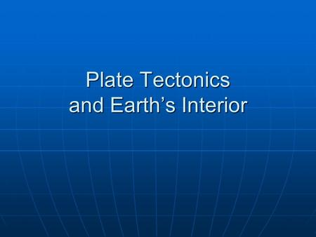 Plate Tectonics and Earth's Interior. Pangea Distribution of Late Paleozoic Fossils.